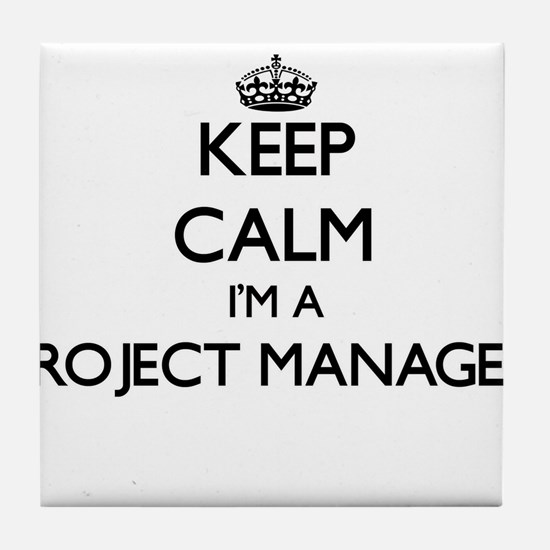 Keep calm I'm a Project Manager Tile Coaster