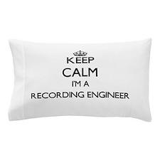 Keep calm I'm a Recording Engineer Pillow Case