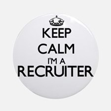 Keep calm I'm a Recruiter Ornament (Round)
