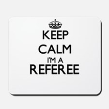 Keep calm I'm a Referee Mousepad
