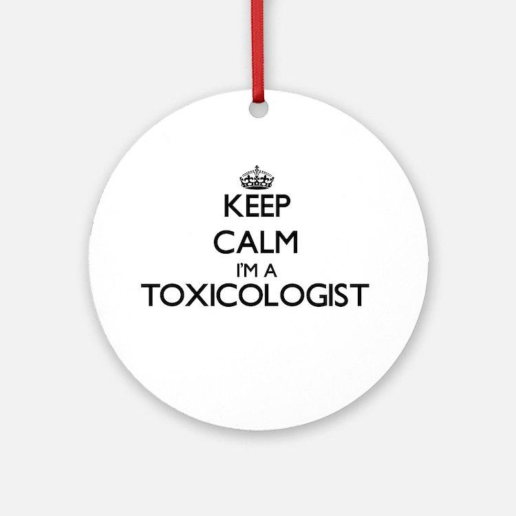 Keep calm I'm a Toxicologist Ornament (Round)