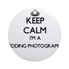 Keep calm I'm a Wedding Photograp Ornament (Round)
