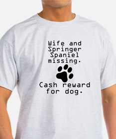 Wife And Springer Spaniel Missing T-Shirt