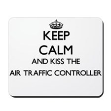 Keep calm and kiss the Air Traffic Contr Mousepad