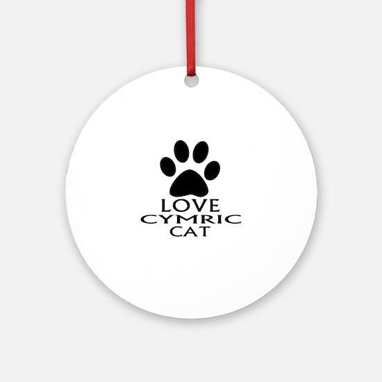 Love Cymric Cat Designs Round Ornament