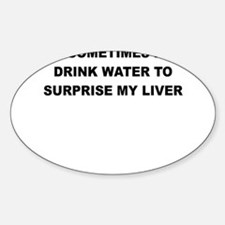 SOMETIMES I DRINK WATER TO SURPRISE MY LIVER Stick