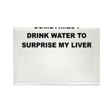 SOMETIMES I DRINK WATER TO SURPRISE MY LIVER Magne