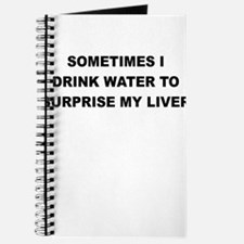 SOMETIMES I DRINK WATER TO SURPRISE MY LIVER Journ
