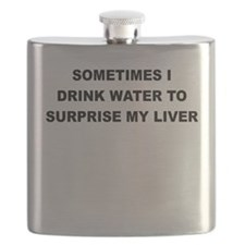 SOMETIMES I DRINK WATER TO SURPRISE MY LIVER Flask