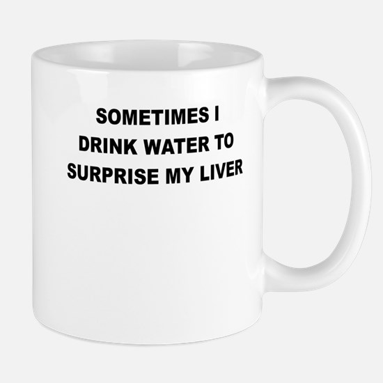SOMETIMES I DRINK WATER TO SURPRISE MY LIVER Mugs