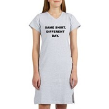 SAME SHIRT DIFFERENT DAY Women's Nightshirt