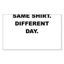 SAME SHIRT DIFFERENT DAY Decal