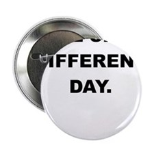 """SAME SHIRT DIFFERENT DAY 2.25"""" Button (10 pack)"""
