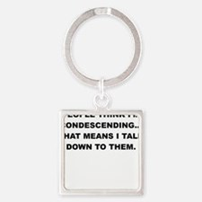 PEOPLE THINK IM CONDESCENDING Keychains