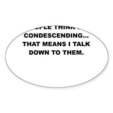 PEOPLE THINK IM CONDESCENDING Decal
