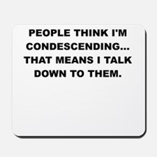 PEOPLE THINK IM CONDESCENDING Mousepad