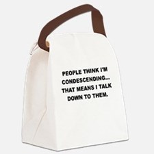 PEOPLE THINK IM CONDESCENDING Canvas Lunch Bag