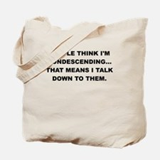 PEOPLE THINK IM CONDESCENDING Tote Bag