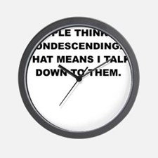 PEOPLE THINK IM CONDESCENDING Wall Clock