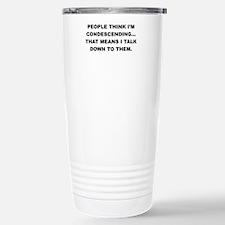 PEOPLE THINK IM CONDESCENDING Travel Mug
