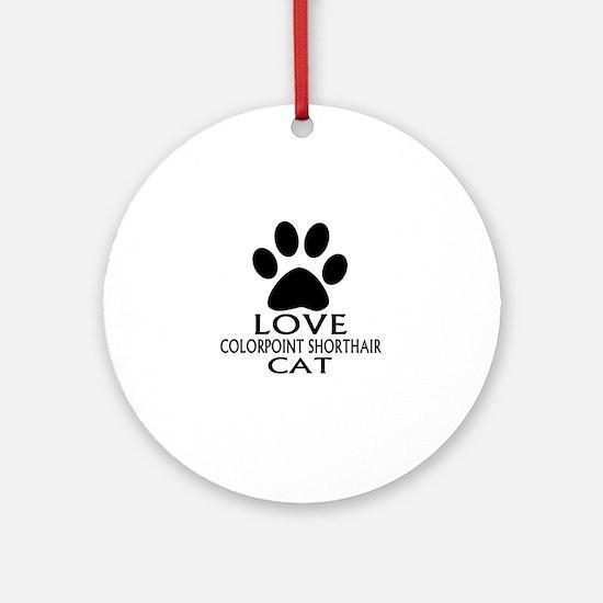 Love Colorpoint Shorthair Cat Desig Round Ornament