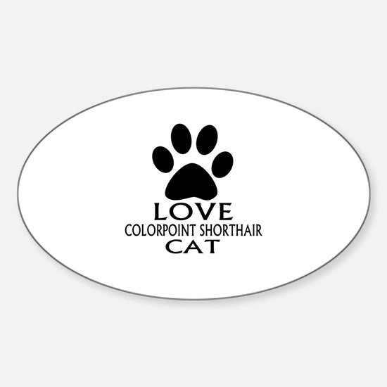 Love Colorpoint Shorthair Cat Desig Sticker (Oval)