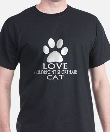 Love Colorpoint Shorthair Cat Designs T-Shirt