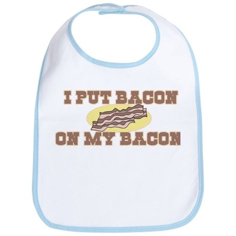 I Put Bacon on My Bacon Bib
