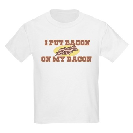 I Put Bacon on My Bacon Kids Light T-Shirt