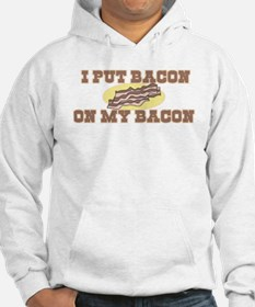 I Put Bacon on My Bacon Hoodie