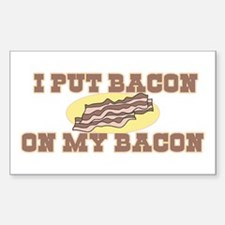 I Put Bacon on My Bacon Rectangle Decal