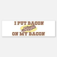 I Put Bacon on My Bacon Bumper Bumper Bumper Sticker
