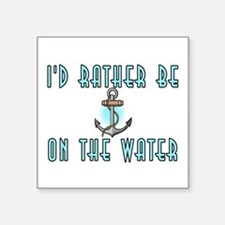 "I'd rather be on the water Square Sticker 3"" x 3"""