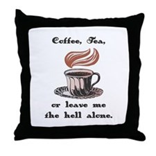 Coffee, Tea, or Leave Me Be! Throw Pillow