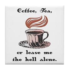 Coffee, Tea, or Leave Me Be! Tile Coaster