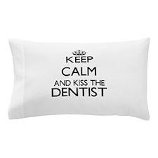 Keep calm and kiss the Dentist Pillow Case