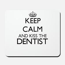 Keep calm and kiss the Dentist Mousepad