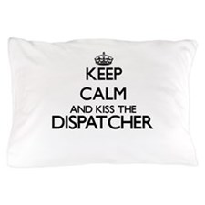 Keep calm and kiss the Dispatcher Pillow Case