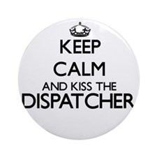 Keep calm and kiss the Dispatcher Ornament (Round)