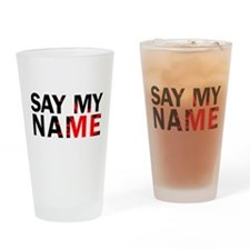 Say My Name Drinking Glass