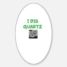 I Dig Quartz Sticker (Oval)