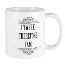 I Twerk Therefore I Am Mugs