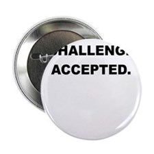 """NON FLAMMABLE CHALLENGE ACCEPTED 2.25"""" Button (10"""