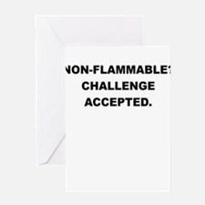 NON FLAMMABLE CHALLENGE ACCEPTED Greeting Cards