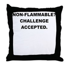 NON FLAMMABLE CHALLENGE ACCEPTED Throw Pillow