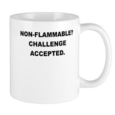 NON FLAMMABLE CHALLENGE ACCEPTED Mugs