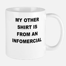 MY OTHER SHIRT IS FROM AN INFOMERCIAL Mugs