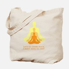 Let's Go Inner Peace, I Don't Have All Day! Tote B