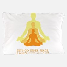 Let's Go Inner Peace, I Don't Have All Day! Pillow