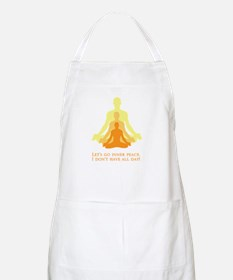 Let's Go Inner Peace, I Don't Have All Day! Apron